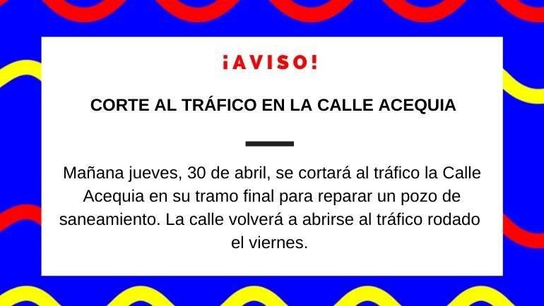 Corte al tráfico rodado en la Calle Acequia